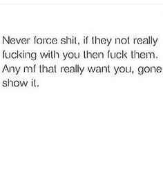 Fr. I swear I tell niggas not force shit. If you gotta force it, then it ain't…