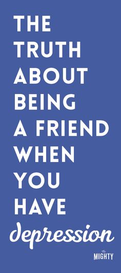 The Truth About Being a Friend When You Have Depression