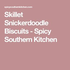 Skillet Snickerdoodle Biscuits - Spicy Southern Kitchen