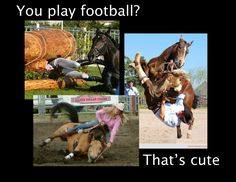 Football injuries and horseback riding injuries are often identical...but usually the half ton horse injures the rider more than another human could...