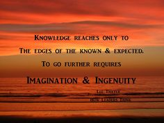 To move beyond what we know and expect requires Imagination & Ingenuity. Leaders make and remake things in their imagination. They even attempt to imagine the unimaginable.