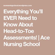 Everything You'll EVER Need to Know About Head-to-Toe Assessments! | Ace Nursing School