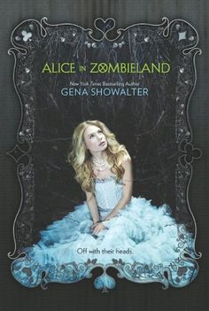 """Alice in Zombieland (White Rabbit Chronicles, #1) ~ Gena Showalter.  Pinner writes:  """"Fans of Alice in Wonderland beware!  When her entire existence is shattered in the blink of an eye, Ali is forced to partner with secretive bad boy Cole Holland to avenge the deaths of her loved ones by returning an undead army to their graves."""""""