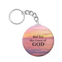 """""""But for the Grace of God."""" Keychains"""