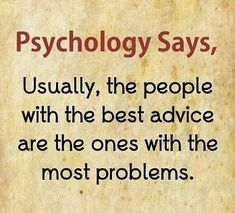 psychology says, usually, the people with the best advice are the ones with the most problems. Psychology Fun Facts, Psychology Says, Educational Psychology, Psychology Quotes, Motivational Picture Quotes, True Quotes, Inspirational Quotes, Qoutes, Motivating Quotes