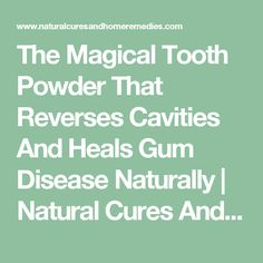 The Magical Tooth Powder That Reverses Cavities and Heals Gum Disease Naturally! Cure Tooth Decay, Reverse Cavities, Heal Cavities, Tooth Powder, Gum Health, Teeth Bleaching, Teeth Care, Natural Cures, The Cure