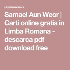 Samael Aun Weor | Carti online gratis in Limba Romana - descarca pdf download free Carti Online, Online Gratis, Libros, Rome