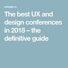 The best UX and design conferences in 2018 – the definitive guide