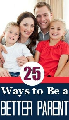 25 Tips To Help You Become A Better Parent by corina