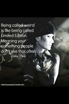 Word!  Who wants to be a version of everybody else.  Who wants to be common and ordinary? People who calls other people weird are afraid of the extra ordinary.