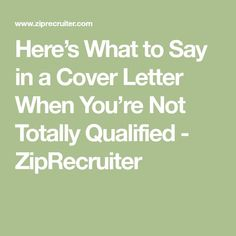 Here's What to Say in a Cover Letter When You're Not Totally Qualified - ZipRecruiter Cover Letter Tips, Writing A Cover Letter, Cover Letter For Resume, Cover Letters, Job Interview Preparation, Job Interview Questions, Job Interview Tips, Job Interviews, Career Information