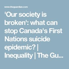 'Our society is broken': what can stop Canada's First Nations suicide epidemic? First Nations, The Guardian, Canada, Canning, People, Home Canning, People Illustration, Folk, Conservation