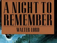 """""""A Night to Remember"""" by Walter Lord  Classics"""