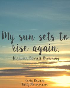 """My sun sets to rise again."" Elizabeth Barrett Browning quote."