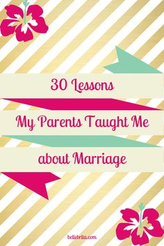 30 lessons my parents taught me during their 30+ years of marriage! #love