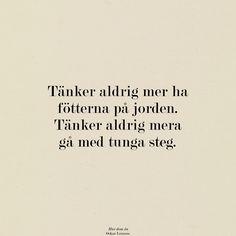 """""""Tänker aldrig mer ha fötterna på jorden. Tänker aldrig mera gå med tunga steg"""" oscar linnros (hur dom en) #quote #swedish #lyrics #music"""