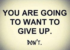You are going to want to give up.  Don't.  #success #positive #persevere