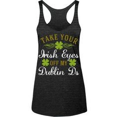 Take yo Irish Eyes off my Dublin D's | AY!  Dublin D's are nice to look at but take your Irish eyes somewhere else, dude. (or miss)