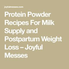 Protein Powder Recipes For Milk Supply and Postpartum Weight Loss – Joyful Messes