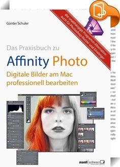 Affinity Photo - Bilder professionell bearbeiten am Mac / das Praxisbuch    ::  Affinity Photo ist die unabhängige App-Alternative, mit der Sie digitale Bilder am Mac professionell bearbeiten können. Das Buch ist eine verständliche Einführung und ein anregendes Ideen-Füllhorn zugleich.  Die Lektüre eignet sich für interessierte bisherige Nutzer von Adobe Photoshop und Lightroom sowie für alle, die gern in mehreren Bilder-Ebenen arbeiten wollen.   Ideal auch für Einsteiger, um meh