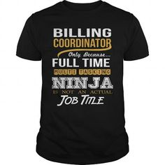BILLING COORDINATOR Only Because Full Time Multi Tasking NINJA Is Not An Actual Job Title T-Shirts, Hoodies, Sweatshirts, Tee Shirts (22.99$ ==► Shopping Now!)