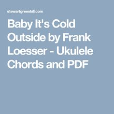 Baby It's Cold Outside by Frank Loesser - Ukulele Chords and PDF
