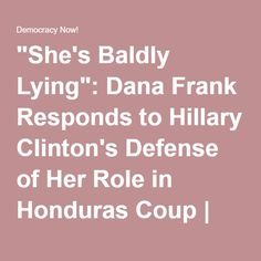 """""""She's Baldly Lying"""": Dana Frank Responds to Hillary Clinton's Defense of Her Role in Honduras Coup 