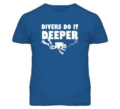Funny Scuba Diving Divers Do It Deeper T Shirt on Etsy, $22.80 CAD