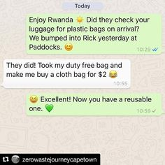 Luggage check  PLASTIC BAGS BANNED IN RWANDA - When one arrives at their airports  your luggage  will be checked for plastic bags. My friend flew there yesterday and I was curious and had to check with her. Looks like she only had one  from the duty free which she had to hand in and was made to buy  a cloth one . . . Rwanda is a good example that it can be done. If Rwanda can ban plastic bags  so should South Africa and every single country on this amazing planet. Lets do it…