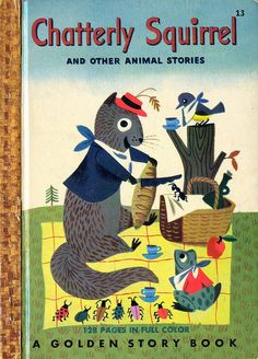 """Chatterly Squirrel and other animal stories"" by Jane Werner, illustrated by J.P. Miller, c1950"
