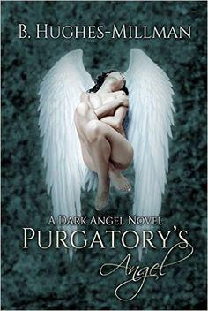 Amazon.com: Purgatory's Angel (Dark Angel Novels Book 1) eBook: B. Hughes-Millman: Books