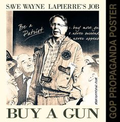 Save Wayne LaPierre's Job! Buy a gun. Propaganda poster idea ...
