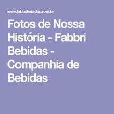Fotos de Nossa História - Fabbri Bebidas - Companhia de Bebidas