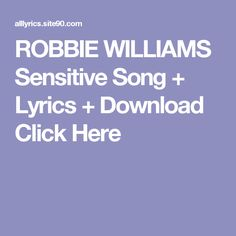 ROBBIE WILLIAMS Sensitive Song + Lyrics + Download  Click Here