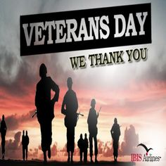 This Veterans Day, let's all pause to say thank you to all the men & women who have served our country. We at IBIS Airlines honor your efforts and hope you fly with us soon. http://ibisairlines.com
