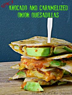 Hun... What's for Dinner?: Spicy Avocado and Caramelized Onion Quesadillas