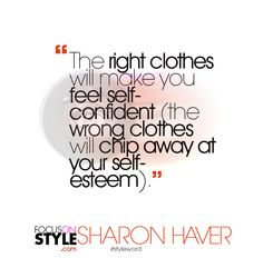 """The right clothes will make you feel self-confident (the wrong clothes will chip away at your self-esteem).""   For more daily stylist tips + style inspiration, visit: https://focusonstyle.com/styleword/ #fashionquote #styleword"