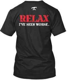 Relax, I've seen worse Rad Tech, Surgical Tech, Athletic Trainer, Sports Medicine, Love My Job, Sports Humor, Black And Navy, Shirt Designs, Tee Shirts