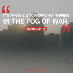 ''It's impossible to know what happens in the fog of war.'' Hillary Clinton #presidents  #voto #election2016 #ElectionDay #MyVote2016 #Hillary_Clinton #DonaldTrump #Donald_Trump #HillaryClinton  #myvote2016  #GoVote #Vote #ThisChristianVotes #imwithher #madampresident #voted #postvotingstressrelief #MyVote2016