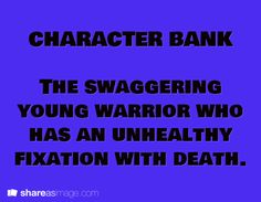 The swaggering young warrior who has an unhealthy fixation with death.