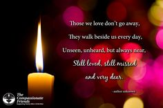 Grief Quotes, Those we love don't go away ... The Compassionate Friends | Providing Grief Support After the Death of a Child, Grandchild or Sibling