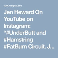 "Jen Heward On YouTube on Instagram: ""#UnderButt and #Hamstring #FatBurn Circuit. Just uploaded my 10 Minute or Less at Home Workout to my YouTube Channel 🔥That focus' on the…"" • Instagram"