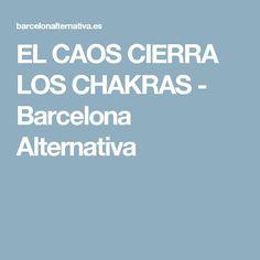 EL CAOS CIERRA LOS CHAKRAS - Barcelona Alternativa