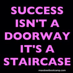 """SUCCESS isn't a doorway, it's a staircase."" ~Walters #quote #workout #motivation #fitness #health #exercise #fun #fitfam #fitspo #follow #amazing #pink #inspiration #quoteoftheday #bootcamp #personaltrainer #diet #fatloss #weightloss #eatcleantraindirty #healthyliving #cleaneating #nike #gym"