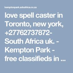 love spell caster in Toronto, new york, +27762737872- South Africa uk. - Kempton Park - free classifieds in South Africa