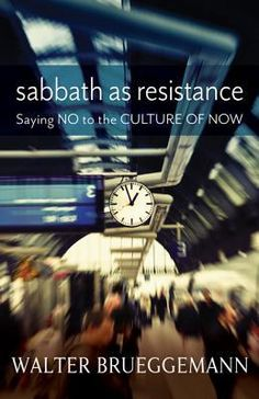 Sabbath as Resistance: Saying No to the Culture of Now....A book with less than 100 pages/a topic that I enjoy