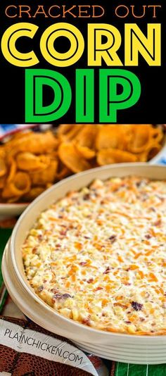 Cracked Out Corn Dip - OMG! SO good! Corn, cream cheese, sour cream, cheddar, bacon and Ranch. I took this to a party and it was the first thing to go! Can make ahead and refrigerate until ready to eat. Our FAVORITE dip! YUM!
