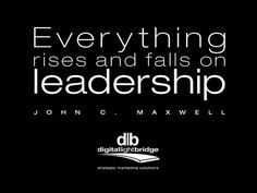 Absolutely true, in the government, church leaders, parents, teachers, bosses, friends.. By one of my mentors, John C. Maxwell