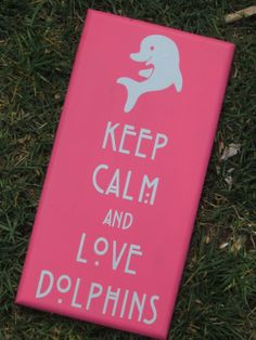 Keep Calm & Love Dolphins 12x6 Pink and Gray by smartypantzdesignz, $15.00