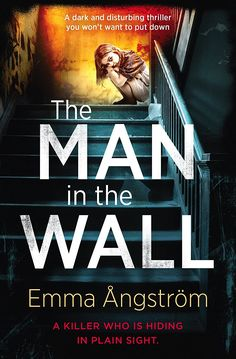 The Man in the Wall: a dark disturbing thriller you won't be able to put down eBook: Emma Ångström: Amazon.co.uk: Kindle Store